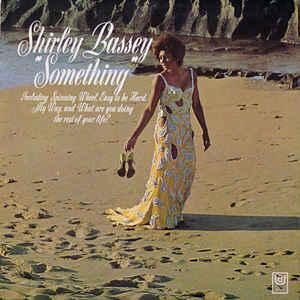 Shirley Bassey –  Something
