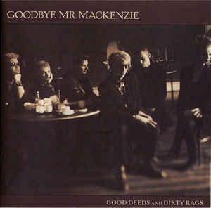 Goodbye Mr. Mackenzie –  Good Deeds And Dirty Rags