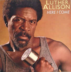 Luther Allison –  Here I Come