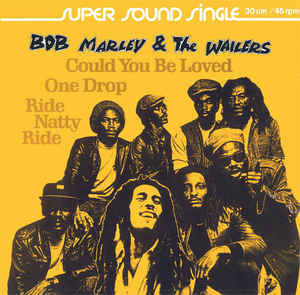 Bob Marley & The Wailers –  Could You Be Loved / One Drop / Ride Natty Ride