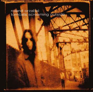 Roland Orzabal –  Tomcats Screaming Outside