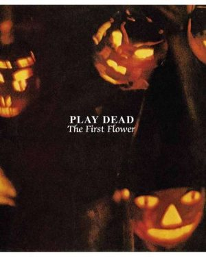 Play Dead – The First Flower
